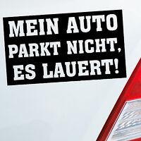 Auto Aufkleber MEIN AUTO PARKT NICHT ES LAUERT Tuning Sticker DUB OEM JDM 622