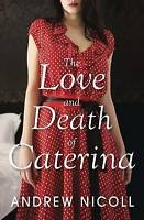 Andrew Nicoll, The Love and Death of Caterina, Paperback, Very Good Book