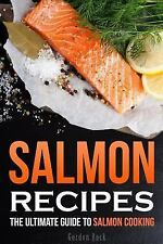 Salmon Recipes : The Ultimate Guide to Salmon Cooking by Gordon Rock (2015,...