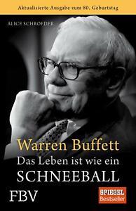 Warren Buffett - Das Leben ist wie ein Schneeball Alice Schroeder