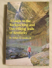 A Guide to the Backpacking and Day-Hiking Trails of Kentucky by Arthur B. Lander