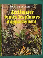 Acclimater toutes les plantes d'appartement R. HERWIG et Claude RIOU