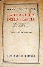 MARIO APPELIUS LA TRAGEDIA DELLA FRANCIA DALLA SUPERBIA ARMISTIZI MONDADORI 1941