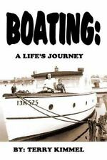 Boating: a Life's Journey by Terry Kimmel (2013, Paperback)