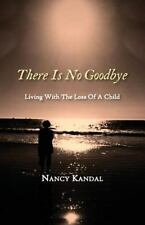 There Is No Goodbye: Living with the Loss of a Child, Nancy, Kandal, Good Book