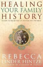 Healing Your Family History : 5 Steps to Break Free of Destructive Patterns by R