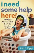I Need Some Help Here! : Hope for When Your Kids Don't Go According to Plan. NEW