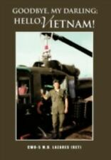 Goodbye, My Darling; Hello, Vietnam! by Cwo-5 Lazares (Ret) (2012, Hardcover)