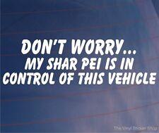 No te preocupes Mi Shar Pei está en el control de este vehículo Funny car/van Perro Con Adhesivo