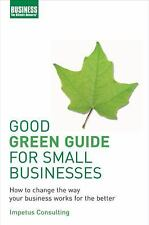 Good Green Guide for Small Business: How To Change The Way Your Business Works F