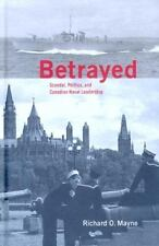 NEW - Betrayed: Scandal, Politics, and Canadian Naval Leadership