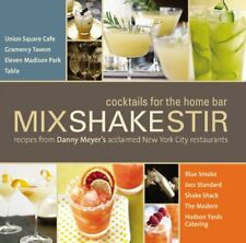 Mix Shake Stir: Recipes from Danny Meyers Acclaim
