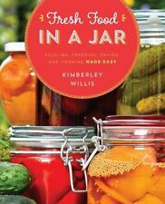 Fresh Food in a Jar : Pickling, Freezing, Drying, and Canning Made Easy by Kimbe
