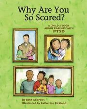 Why Are You So Scared? : A Child's Book about Parents with PTSD by Beth...