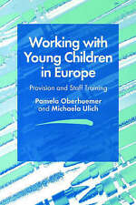 Working with Young Children in Europe: Provision and Staff Training by Oberhuem
