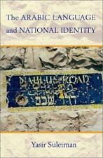 The Arabic Language and National Identity: A Study in Ideology by Suleiman, Yas