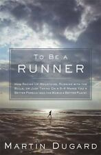 To Be a Runner: How Racing Up Mountains, Running with the Bulls, or Just Taking
