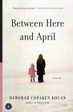 Between Here and April  by Debrah Kogan PAPERBACK  Like New