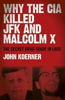 Why the CIA Killed JFK and Malcolm X : The Secret Drug Trade in Laos, Paperba...
