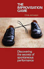 The Improvisation Game: Discovering the Secrets of Spontaneous-ExLibrary