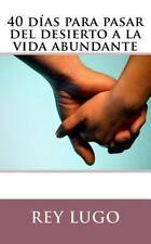 40 días para Pasar Del Desierto a la Vida Abundante by Rey Lugo (2015,...