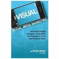 Visual Social Media Marketing: Harnessing Images, Instagram, Infographics, and P