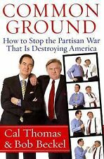 Common Ground: How to Stop the Partisan War That Is Destroying America by Cal T