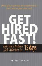 Get Hired Fast! Tap the Hidden Job Market in 15 Days by Graham, Brian, Good Book