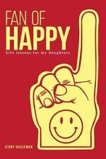 Fan of Happy : 110 Lessons from a Dad to His Daughters by Kirby Hasseman...