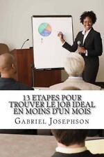 13 Etapes Pour Trouver le Job Ideal en Moins d'un Mois by Gabriel Josephson...