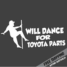 WILL DANCE FOR TOYOTA PARTS Sticker Decal Hilux Landcruiser 4x4 4wd Car Ute