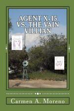 Agent X-15 vs. the Vain Villain by Carmen Moreno (2013, Paperback)