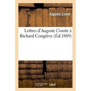 Lettres d'Auguste Comte a Richard Congreve (Philosophie) Historical Reprint 1889