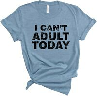 I Cant Adult Today Shirt for women funny adulting t shirt with funny saying tee