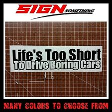Life is too Short to Drive Boring Cars Sticker / Decal / Vinyl