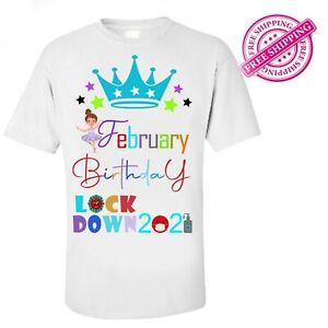 February Girl Birthday T-Shirt 2021 Quarantine Lockdown Gift Family Tee A3 A4