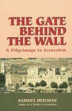 The Gate Behind the Wall: A Pilgrimage to Jerusalem, Heilman PhD, Dr. Samuel C.,