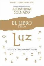 El Libro de la Luz : Pregunte, y el Cielo Responderá by Alexandra Solnado...