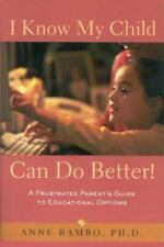 I Know My Child Can Do Better! by Anne Rambo (2001, Paperback)