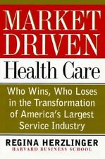 Market-Driven Health Care: Who Wins, Who Loses in the Transformation of