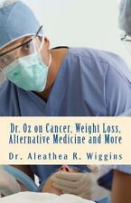 Dr. Oz on Cancer, Weight Loss, Alternative Medicine and More, Wiggins, Dr. Aleat