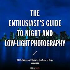 The Enthusiast s Guide to Night and Low Light Photography: 49 Photographic...