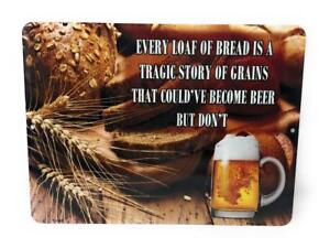 "Loaf of BREAD is a Tragic Story of GRAINS That Could've Become BEER  9""x12"" Sign"
