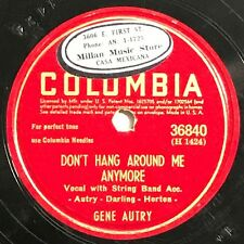 78 RPM COLUMBIA 36840 - GENE AUTRY - DONT HANG AROUND ME ANYMORE - COUNTRY