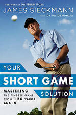 NEW Your Short Game Solution: Mastering the Finesse Game from 120 Yards and In