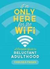 I'm Only Here for the WiFi: A Complete Guide to Reluctant Adulthood-ExLibrary