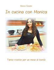 In Cucina con Monica: In Cucina con Monica : Tante Ricette per un Mese Di...