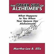 The Other Side of Alzheimer's : What Happens to You When Your Spouse Has...