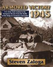 Armored Victory 1945: US Army Tank Combat in the European Theater