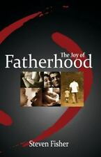 The Joy of Fatherhood : Insights and Inspiration for Better Parenting by...
